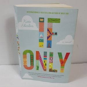 3/$10     If Only   Novel by Kate Eberlen